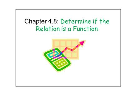 Chapter 4.8: Determine if the Relation is a Function.