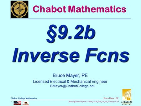 MTH55_Lec-59_Fa08_sec_9-2b_Inverse_Fcns.ppt 1 Bruce Mayer, PE Chabot College Mathematics Bruce Mayer, PE Licensed Electrical &