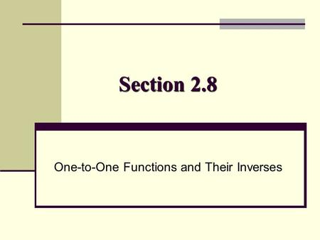 Section 2.8 One-to-One Functions and Their Inverses.