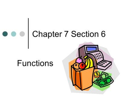 Chapter 7 Section 6 Functions. Learning Objective Find the Domain and range of a relation. Recognize functions Evaluate functions Graph linear functions.