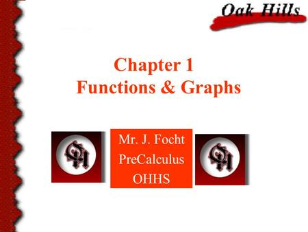 Chapter 1 Functions & Graphs Mr. J. Focht PreCalculus OHHS.