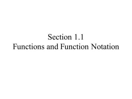 Section 1.1 Functions and Function Notation. What is a function? When you hear the term function what do you think of? Let's get some examples of what.