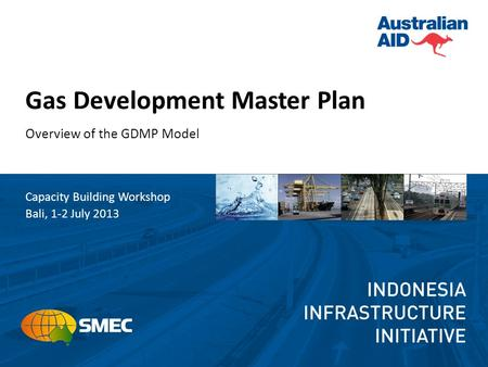 Gas Development Master Plan Overview of the GDMP Model Capacity Building Workshop Bali, 1-2 July 2013.