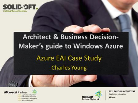 Copyright Solidsoft 2011 Architect & Business Decision- Maker's guide to Windows Azure Azure EAI Case Study Charles Young.