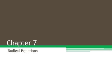 Chapter 7 Radical Equations.