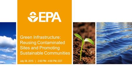 Green Infrastructure: Reusing Contaminated Sites and Promoting Sustainable Communities July 28, 2015 | 2:00 PM - 4:00 PM, EDT.