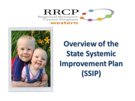 Overview of the State Systemic Improvement Plan (SSIP)