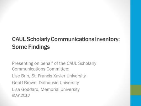CAUL Scholarly Communications Inventory: Some Findings Presenting on behalf of the CAUL Scholarly Communications Committee: Lise Brin, St. Francis Xavier.