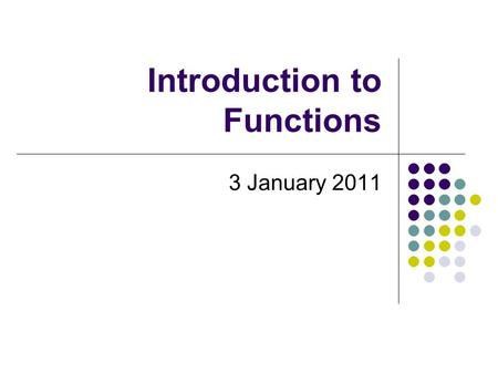 Introduction to Functions 3 January 2011. Definition Function – a set (of points, an equation, or a graph) where each domain (input) has exactly one range.
