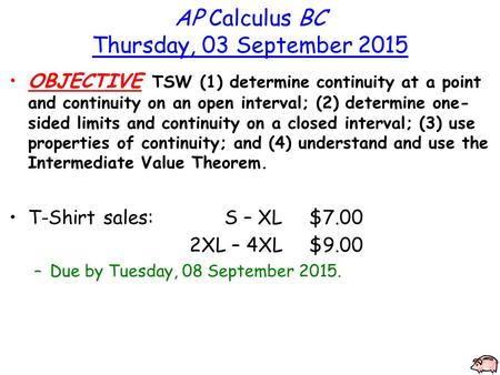AP Calculus BC Thursday, 03 September 2015 OBJECTIVE TSW (1) determine continuity at a point and continuity on an open interval; (2) determine one- sided.