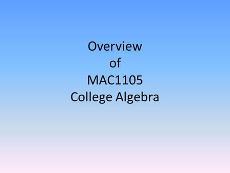 Overview of MAC1105 College Algebra. 1. Graph Circles 2. Find Equations of Circles.