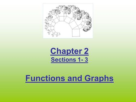 Chapter 2 Sections 1- 3 Functions and Graphs. Definition of a Relation A Relation is a mapping, or pairing, of input values with output. A set of ordered.