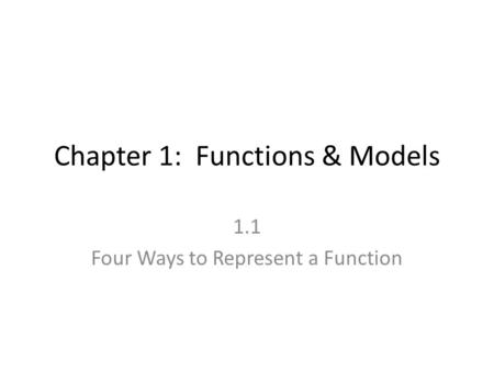 Chapter 1: Functions & Models 1.1 Four Ways to Represent a Function.