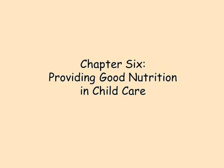 Chapter Six: Providing Good Nutrition in Child Care.