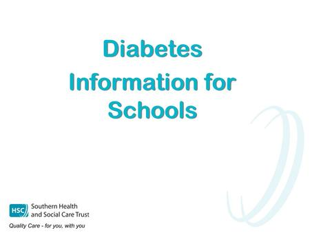 Diabetes Information for Schools Diabetes Information for Schools Reviewed: July 2015.