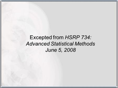 Excepted from HSRP 734: Advanced Statistical Methods June 5, 2008.