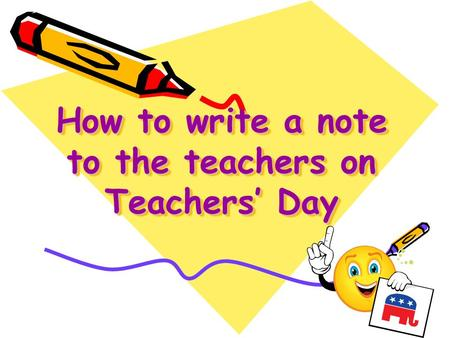 How to write a note to the teachers on Teachers' Day How to write a note to the teachers on Teachers' Day.