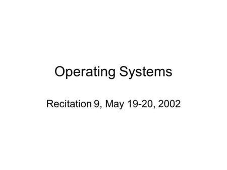 Operating Systems Recitation 9, May 19-20, 2002. Iterative server Handle one connection request at a time. Connection requests stored in queue associated.