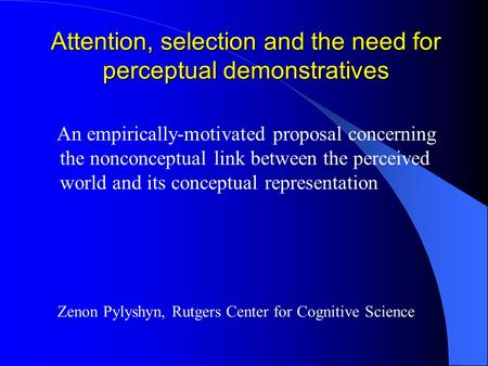 Attention, selection and the need for perceptual demonstratives An empirically-motivated proposal concerning the nonconceptual link between the perceived.