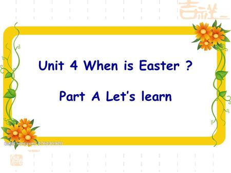 Unit 4 When is Easter ? Part A Let's learn When is New Year's Day? It's in. When is May Day? It's in. When is Children's Day? It's in. January May.