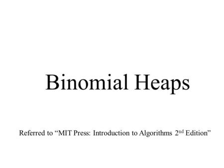 "Binomial Heaps Referred to ""MIT Press: Introduction to Algorithms 2 nd Edition"""
