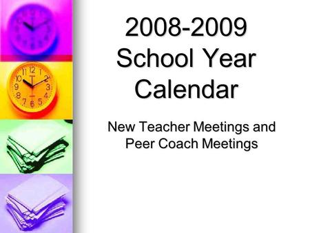 New Teacher Meetings and Peer Coach Meetings 2008-2009 School Year Calendar.