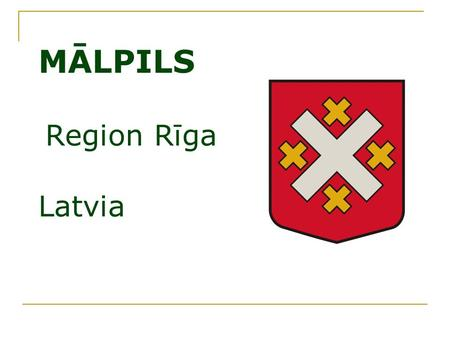 MĀLPILS Region Rīga Latvia. Mālpils : - 4082 inhabitants -60 km from Latvian capital Riga -area of 22 051 ha, about half of which is covered with forests.