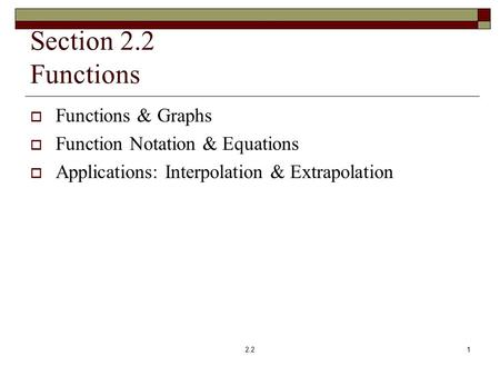 Section 2.2 Functions  Functions & Graphs  Function Notation & Equations  Applications: Interpolation & Extrapolation 12.2.