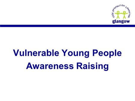 Vulnerable Young People Awareness Raising. Introductions.
