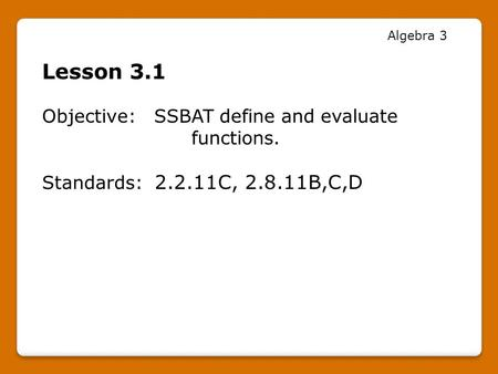 Lesson 3.1 Objective: SSBAT define and evaluate functions.