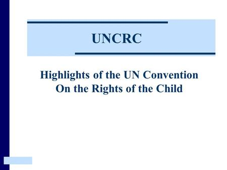 Highlights of the UN Convention On the Rights of the Child UNCRC.