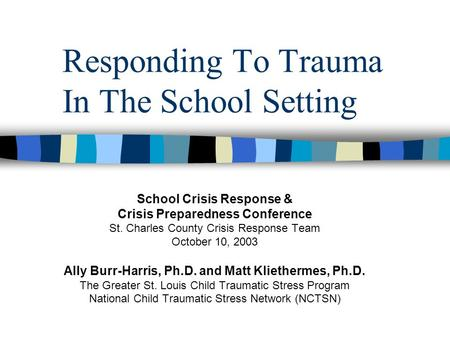 Responding To Trauma In The School Setting School Crisis Response & Crisis Preparedness Conference St. Charles County Crisis Response Team October 10,