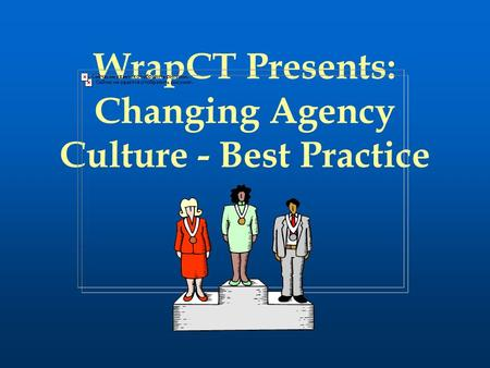 WrapCT Presents: Changing Agency Culture - Best Practice.