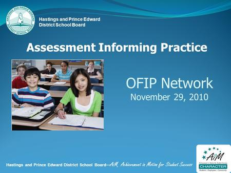 Hastings and Prince Edward District School Board— AiM, Achievement in Motion for Student Success Hastings and Prince Edward District School Board Assessment.