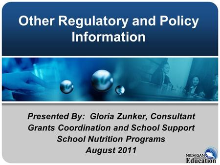 Other Regulatory and Policy Information Presented By: Gloria Zunker, Consultant Grants Coordination and School Support School Nutrition Programs August.