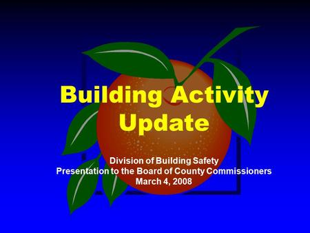 Building Activity Update Division of Building Safety Presentation to the Board of County Commissioners March 4, 2008.