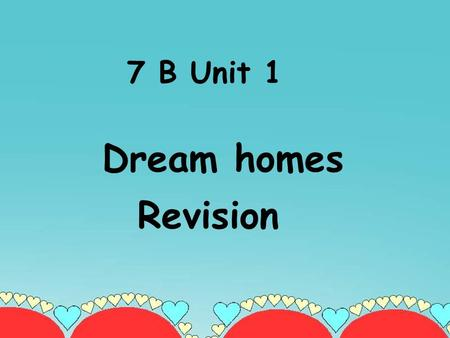 7 B Unit 1 Dream homes Revision Let's talk about their homes ! 1.live in a large house in … 2.play …read …chat…. 3.look … beach … sea 4.the bedroom windows.