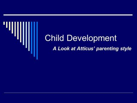 Child Development A Look at Atticus' parenting style.