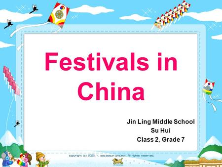 Festivals in China Jin Ling Middle School Su Hui Class 2, Grade 7.