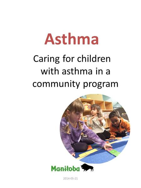 Asthma Caring for children with asthma in a community program 2014-05-21.