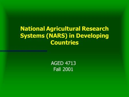 National Agricultural Research Systems (NARS) in Developing Countries AGED 4713 Fall 2001.