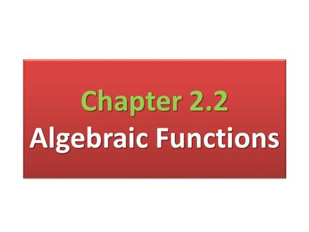 Chapter 2.2 Algebraic Functions. Definition of Functions.
