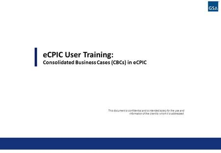 0 This document is confidential and is intended solely for the use and information of the client to whom it is addressed. eCPIC User Training: Consolidated.