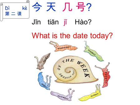 Dì kè 第 二 课 今天 几 号 ? Jīn tiān jǐ Hào? What is the date today?