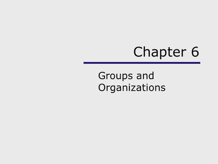 Chapter 6 Groups and Organizations. Chapter Outline Using the Sociological Imagination Concept of the Group Types of Groups Social Interaction in Groups.