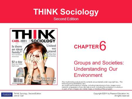 THINK Sociology Copyright ©2011 by Pearson Education, Inc. All rights reserved. THINK Sociology, Second Edition John D. Carl CHAPTER Second Edition Groups.