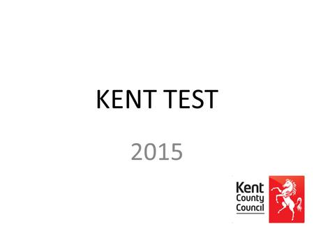 KENT TEST 2015. Kent Test Because we have grammar schools in Kent, children can take a test called the Kent Test or eleven plus. It is taken by children.