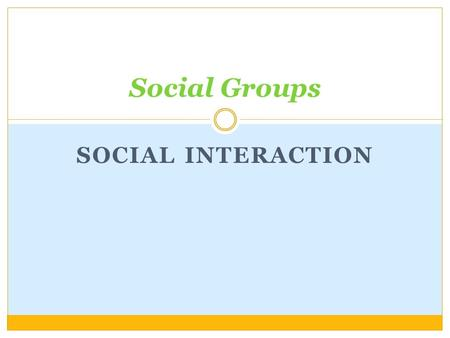 SOCIAL INTERACTION Social Groups. Types of Interaction Category – shared social characteristics Aggregates – shared space Both can become social groups.