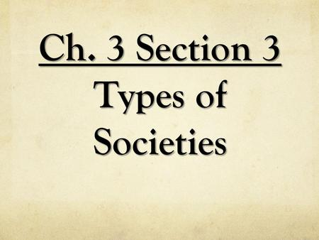 Ch. 3 Section 3 Types of Societies. Types of Societies subsistence strategiesSociologists classify societies according to their subsistence strategies,