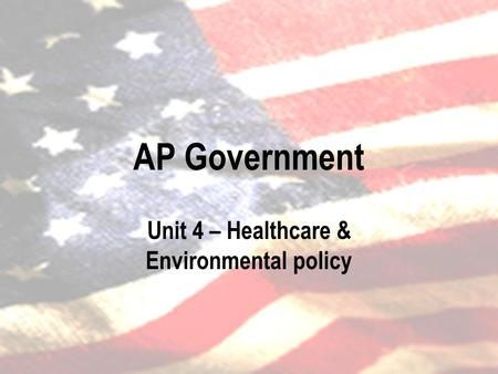 AP Government Unit 4 – Healthcare & Environmental policy.